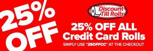 25% Discount on Credit Card Rolls